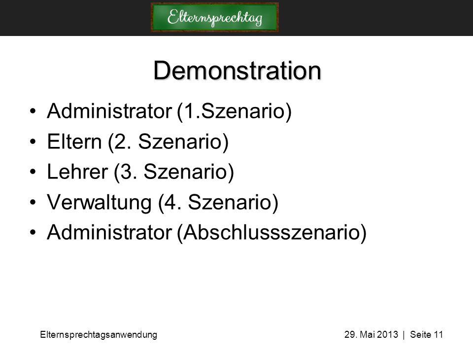 Elternsprechtagsanwendung 29. Mai 2013 | Seite 11 Demonstration Administrator (1.Szenario) Eltern (2. Szenario) Lehrer (3. Szenario) Verwaltung (4. Sz