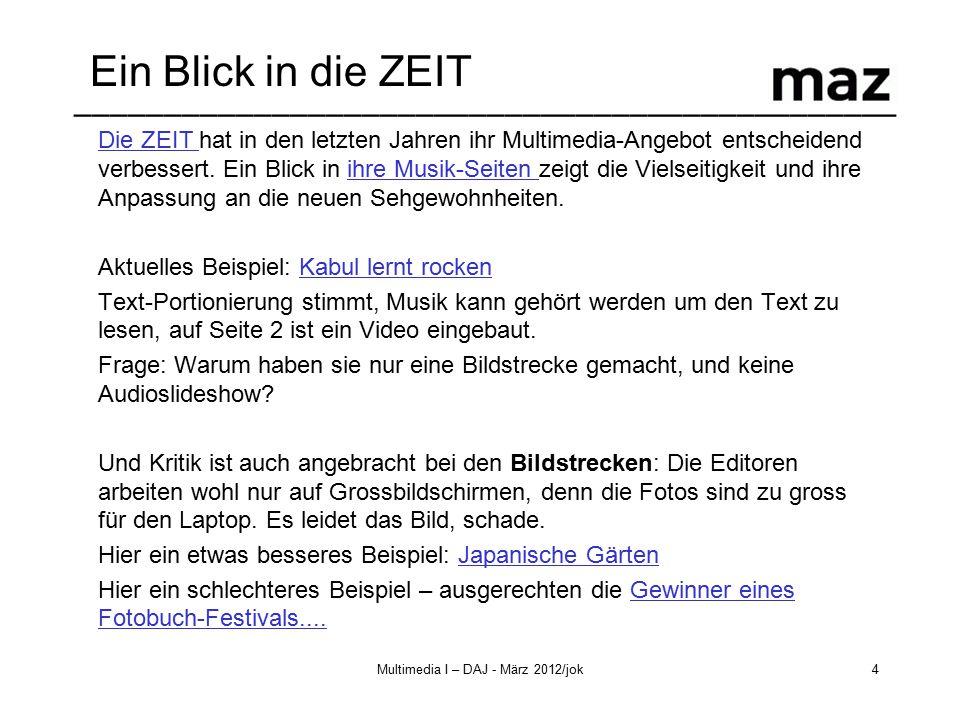 –––––––––––––––––––––––––––––––––––––––––––––– Multimedia I – DAJ - März 2012/jok4 Ein Blick in die ZEIT Die ZEIT Die ZEIT hat in den letzten Jahren ihr Multimedia-Angebot entscheidend verbessert.