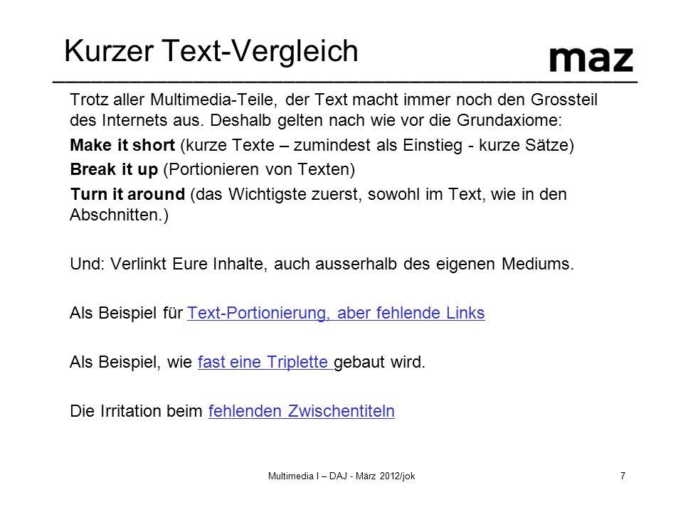 –––––––––––––––––––––––––––––––––––––––––––––– Multimedia I – DAJ - März 2012/jok7 Kurzer Text-Vergleich Trotz aller Multimedia-Teile, der Text macht immer noch den Grossteil des Internets aus.