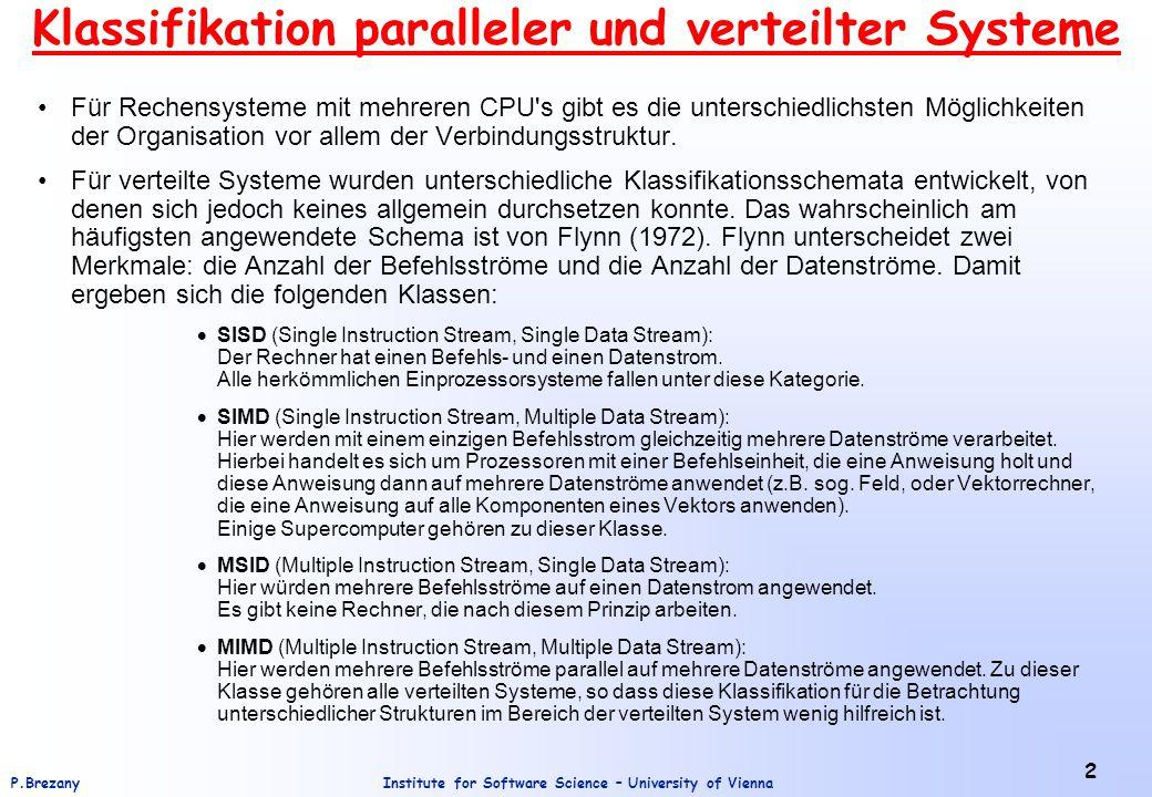 Institute for Software Science – University of ViennaP.Brezany 2 Klassifikation paralleler und verteilter Systeme Für Rechensysteme mit mehreren CPU s gibt es die unterschiedlichsten Möglichkeiten der Organisation vor allem der Verbindungsstruktur.