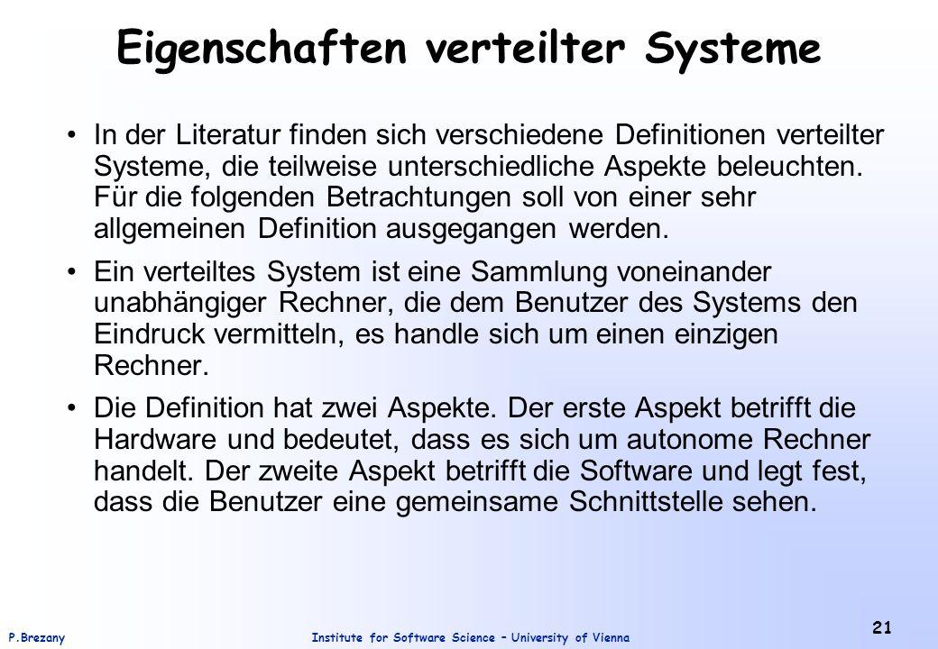 Institute for Software Science – University of ViennaP.Brezany 21 Eigenschaften verteilter Systeme In der Literatur finden sich verschiedene Definitionen verteilter Systeme, die teilweise unterschiedliche Aspekte beleuchten.