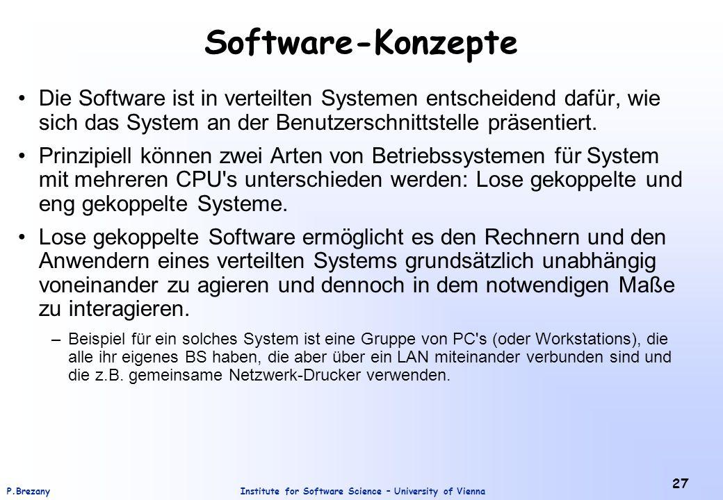 Institute for Software Science – University of ViennaP.Brezany 27 Software-Konzepte Die Software ist in verteilten Systemen entscheidend dafür, wie sich das System an der Benutzerschnittstelle präsentiert.
