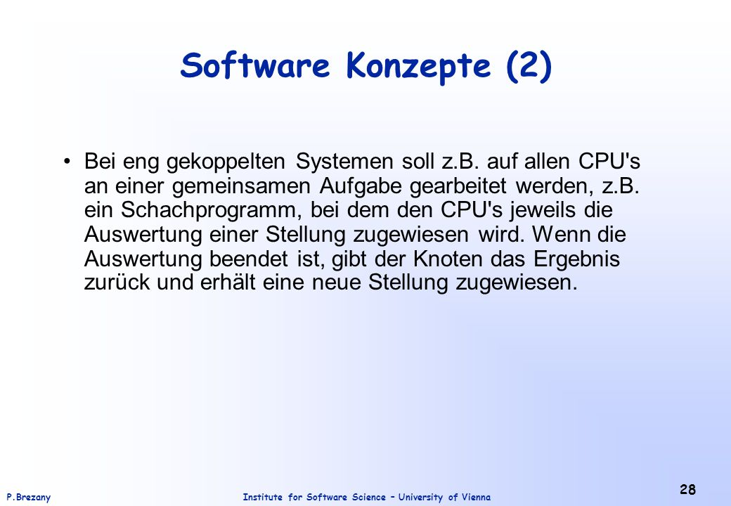 Institute for Software Science – University of ViennaP.Brezany 28 Software Konzepte (2) Bei eng gekoppelten Systemen soll z.B.