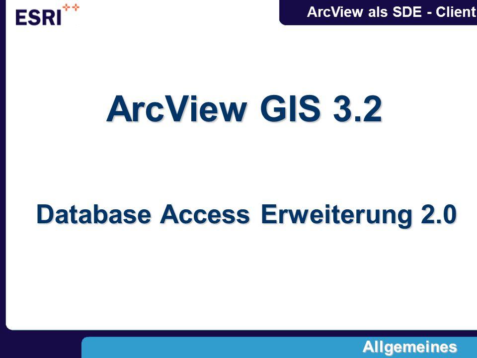 ArcView als SDE - Client ArcView GIS 3.2 Database Access Erweiterung 2.0 Allgemeines