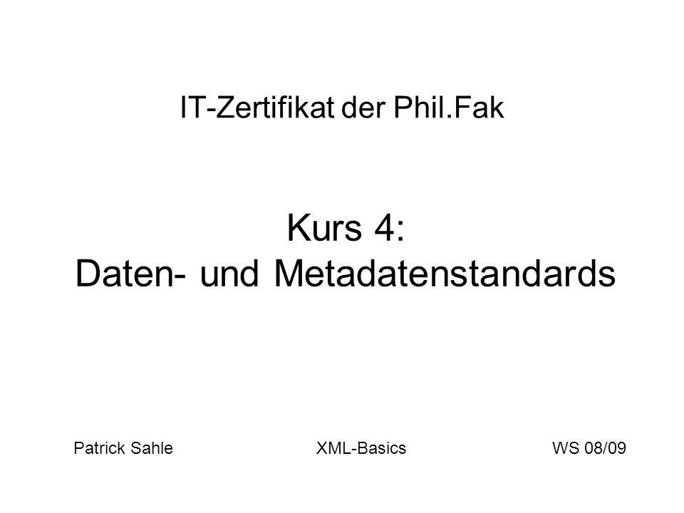 IT-Zertifikat der Phil.Fak Kurs 4: Daten- und Metadatenstandards Patrick Sahle XML-BasicsWS 08/09