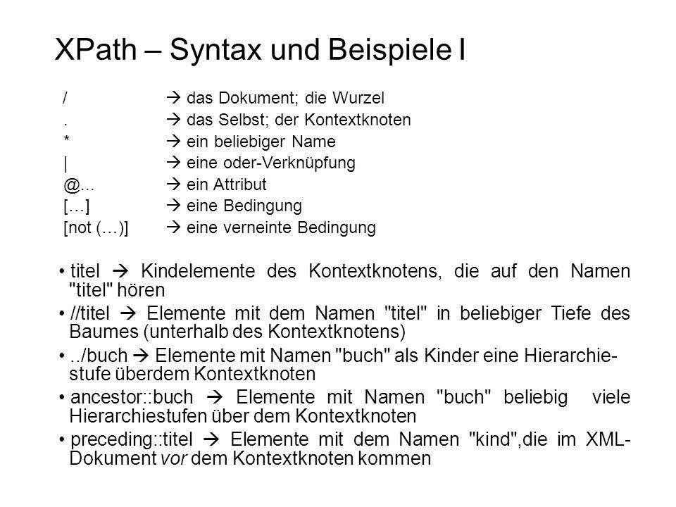 XPath – Syntax und Beispiele I /  das Dokument; die Wurzel.  das Selbst; der Kontextknoten *  ein beliebiger Name |  eine oder-Verknüpfung @... 