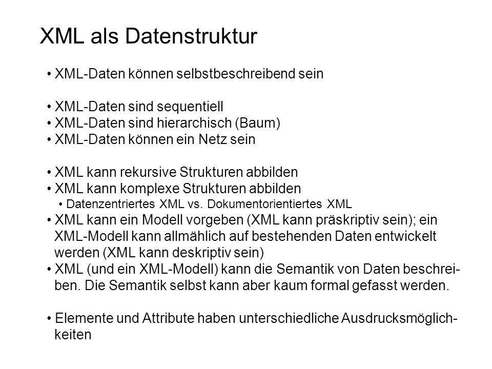XML als Datenstruktur XML-Daten können selbstbeschreibend sein XML-Daten sind sequentiell XML-Daten sind hierarchisch (Baum) XML-Daten können ein Netz