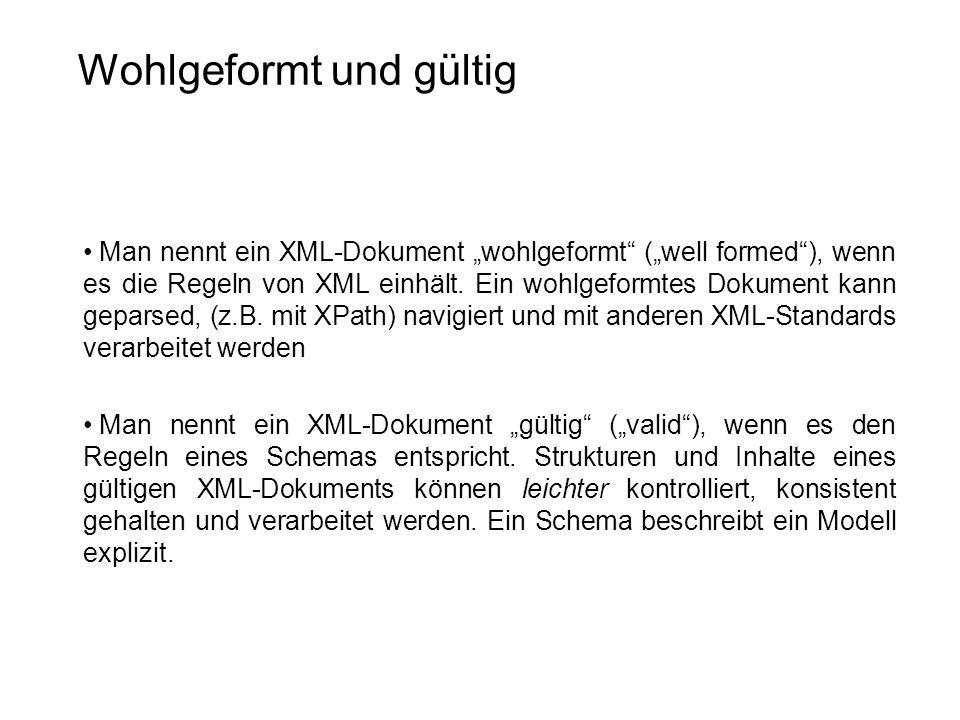 """Wohlgeformt und gültig Man nennt ein XML-Dokument """"wohlgeformt"""" (""""well formed""""), wenn es die Regeln von XML einhält. Ein wohlgeformtes Dokument kann g"""