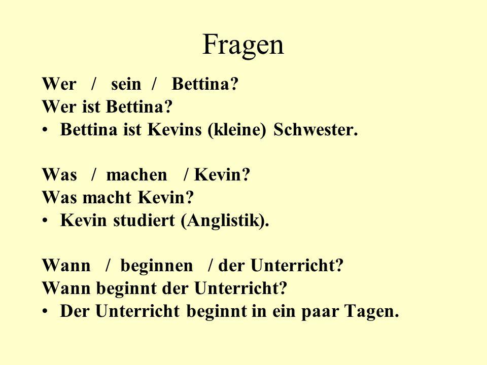 Fragen Wer / sein / Bettina. Wer ist Bettina. Bettina ist Kevins (kleine) Schwester.