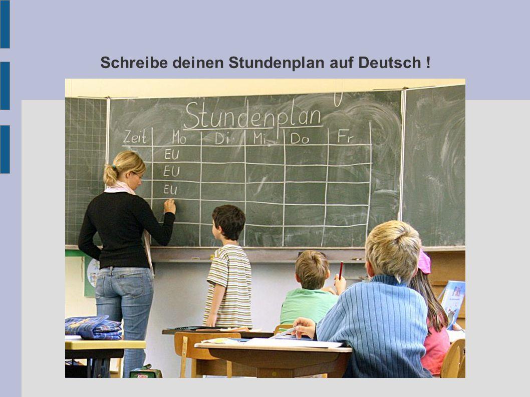 Schreibe deinen Stundenplan auf Deutsch !
