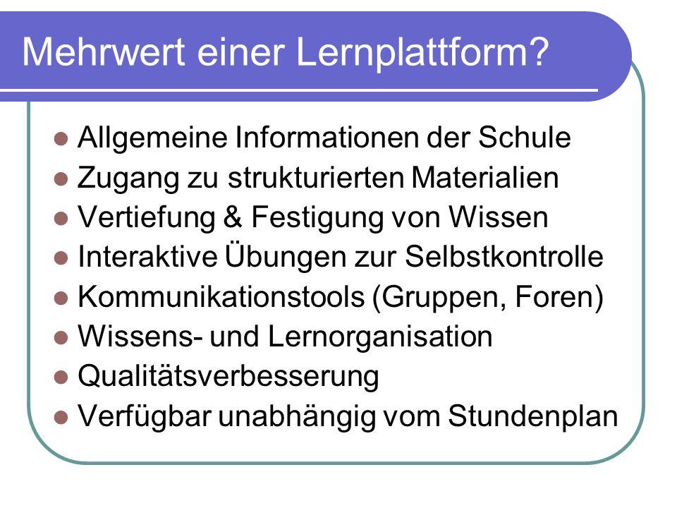 Mehrwert einer Lernplattform? Allgemeine Informationen der Schule Zugang zu strukturierten Materialien Vertiefung & Festigung von Wissen Interaktive Ü