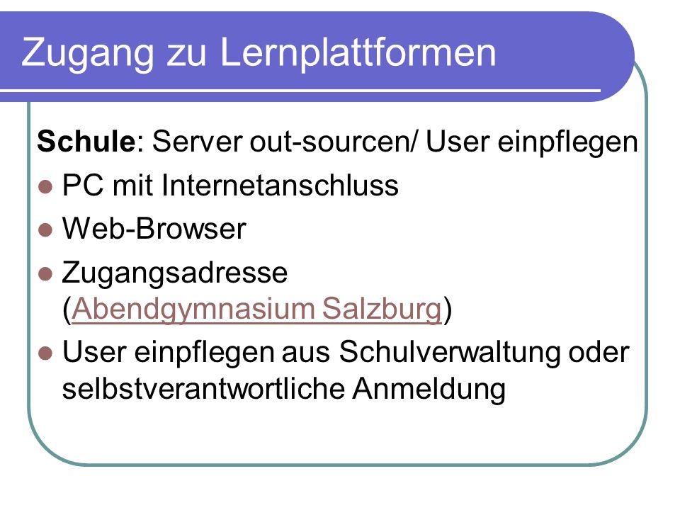 Zugang zu Lernplattformen Schule: Server out-sourcen/ User einpflegen PC mit Internetanschluss Web-Browser Zugangsadresse (Abendgymnasium Salzburg)Abe