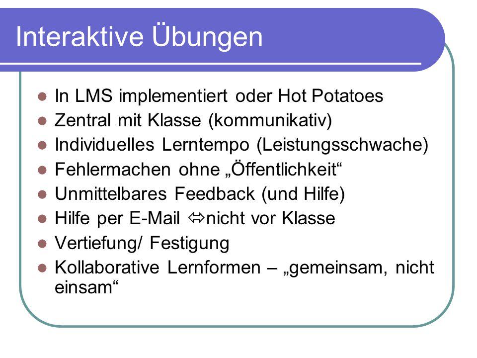 Interaktive Übungen In LMS implementiert oder Hot Potatoes Zentral mit Klasse (kommunikativ) Individuelles Lerntempo (Leistungsschwache) Fehlermachen