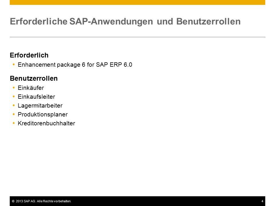 ©2013 SAP AG. Alle Rechte vorbehalten.4 Erforderliche SAP-Anwendungen und Benutzerrollen Erforderlich  Enhancement package 6 for SAP ERP 6.0 Benutzer