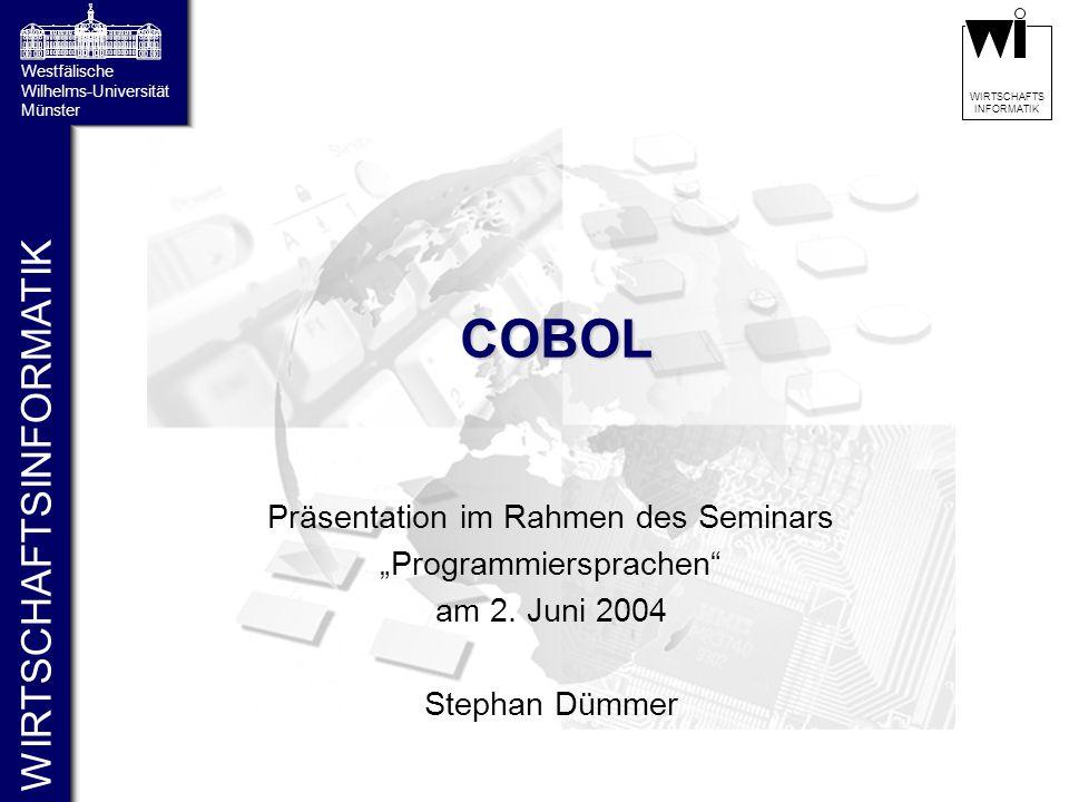 """WIRTSCHAFTSINFORMATIK Westfälische Wilhelms-Universität Münster WIRTSCHAFTS INFORMATIK COBOL Präsentation im Rahmen des Seminars """"Programmiersprachen"""""""