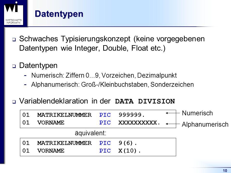 10 WIRTSCHAFTS INFORMATIKDatentypen  Schwaches Typisierungskonzept (keine vorgegebenen Datentypen wie Integer, Double, Float etc.)  Datentypen  Num