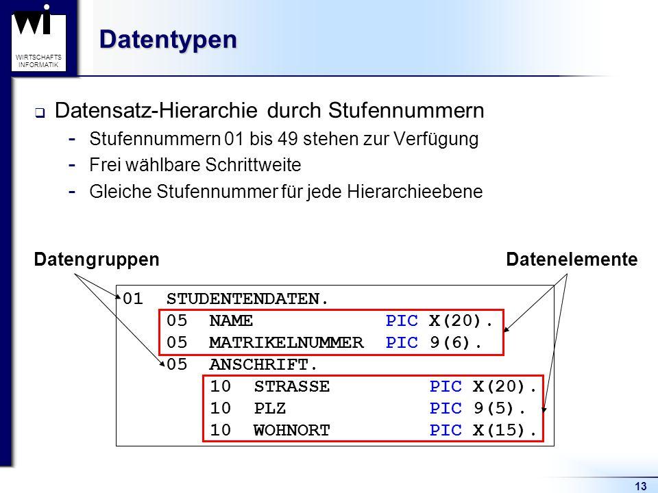 13 WIRTSCHAFTS INFORMATIKDatentypen  Datensatz-Hierarchie durch Stufennummern  Stufennummern 01 bis 49 stehen zur Verfügung  Frei wählbare Schrittw