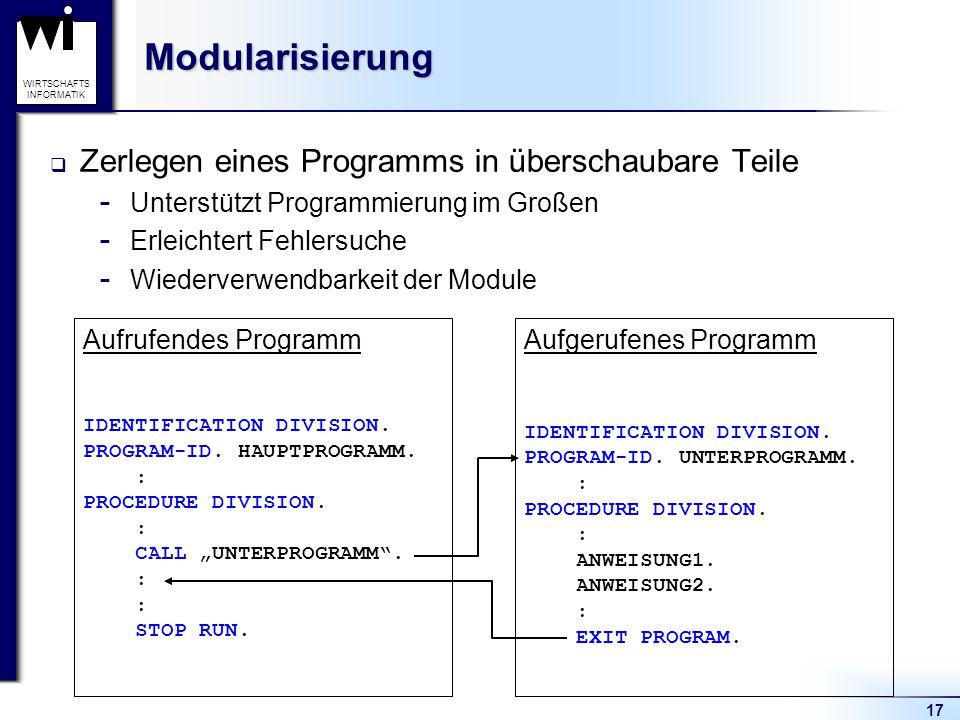 17 WIRTSCHAFTS INFORMATIKModularisierung  Zerlegen eines Programms in überschaubare Teile  Unterstützt Programmierung im Großen  Erleichtert Fehler