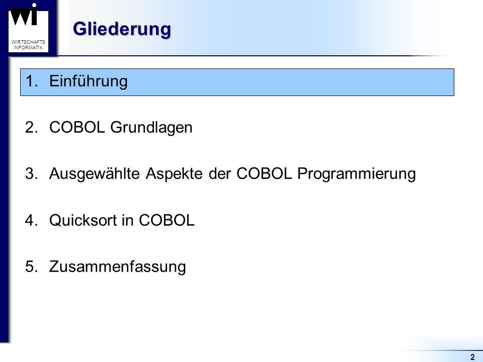 2 WIRTSCHAFTS INFORMATIKGliederung 1.Einführung 2.COBOL Grundlagen 3.Ausgewählte Aspekte der COBOL Programmierung 4.Quicksort in COBOL 5.Zusammenfassu