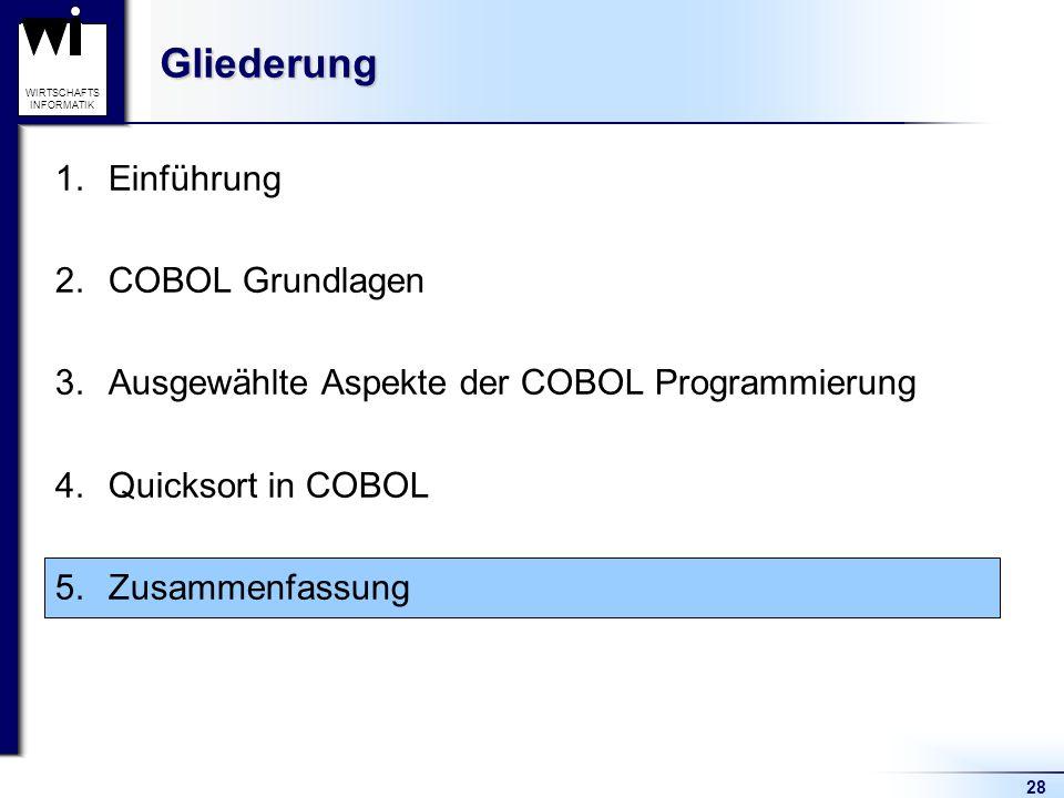28 WIRTSCHAFTS INFORMATIKGliederung 1.Einführung 2.COBOL Grundlagen 3.Ausgewählte Aspekte der COBOL Programmierung 4.Quicksort in COBOL 5.Zusammenfass