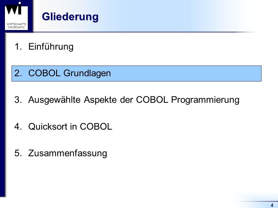 4 WIRTSCHAFTS INFORMATIKGliederung 1.Einführung 2.COBOL Grundlagen 3.Ausgewählte Aspekte der COBOL Programmierung 4.Quicksort in COBOL 5.Zusammenfassu