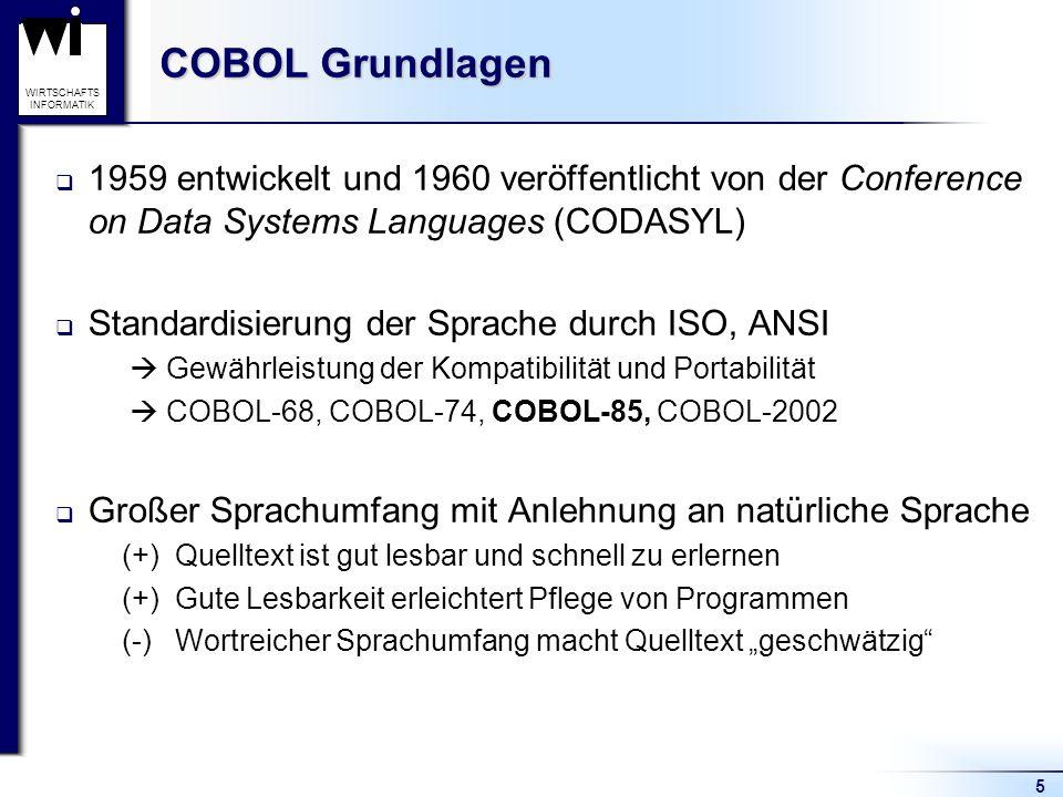 5 WIRTSCHAFTS INFORMATIK COBOL Grundlagen  1959 entwickelt und 1960 veröffentlicht von der Conference on Data Systems Languages (CODASYL)  Standardi