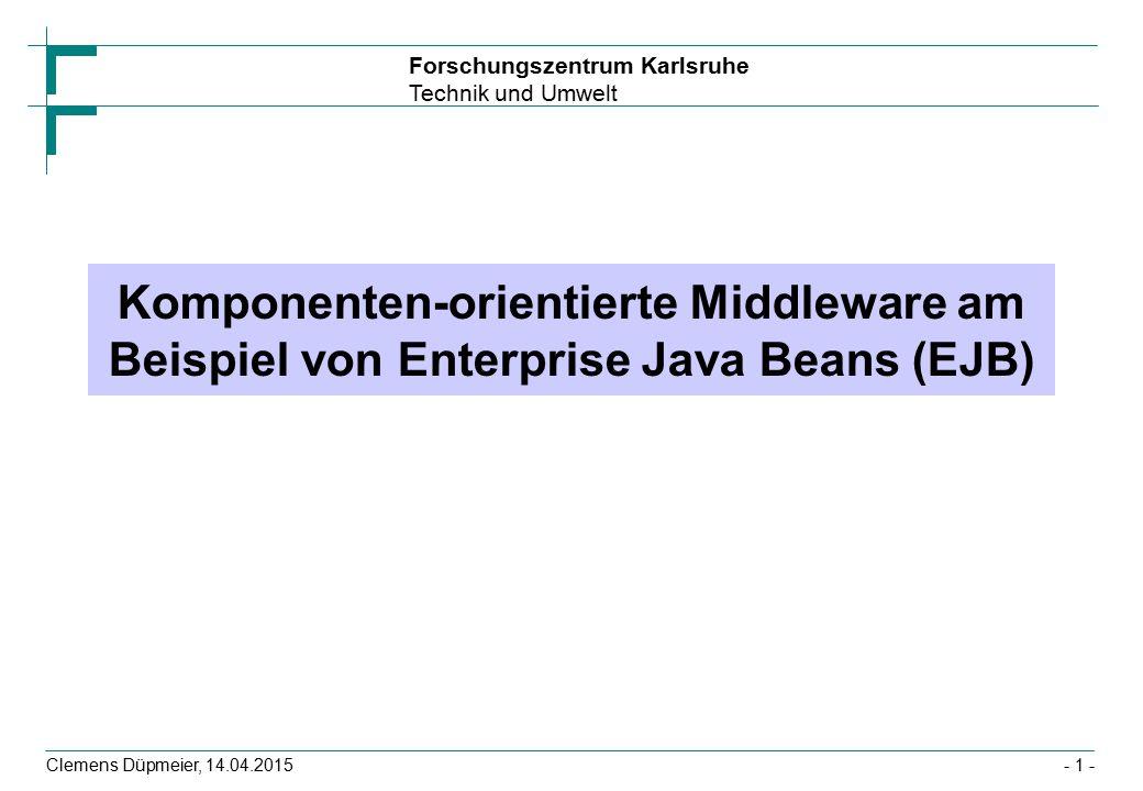 Forschungszentrum Karlsruhe Technik und Umwelt Clemens Düpmeier, 14.04.2015 MOM, JMS und J2EE-Applikationsserver JMS ist Bestandteil der J2EE-Spezifikation Jeder JEE-konforme Applikationsserver muss –JMS als Provider implementieren –und die JMS-API bereitstellen Message Driven Beans werden vom EJB-Container als JMS- Nachrichtenempfänger registriert –Sie sind daher Empfänger von JMS-basierten Nachrichten –Das Bean muss dazu nicht die JMS-API nutzen, sondern ein Listener Interface zum Empfangen von Nachrichtenobjekte vom Container implementieren - 52 -