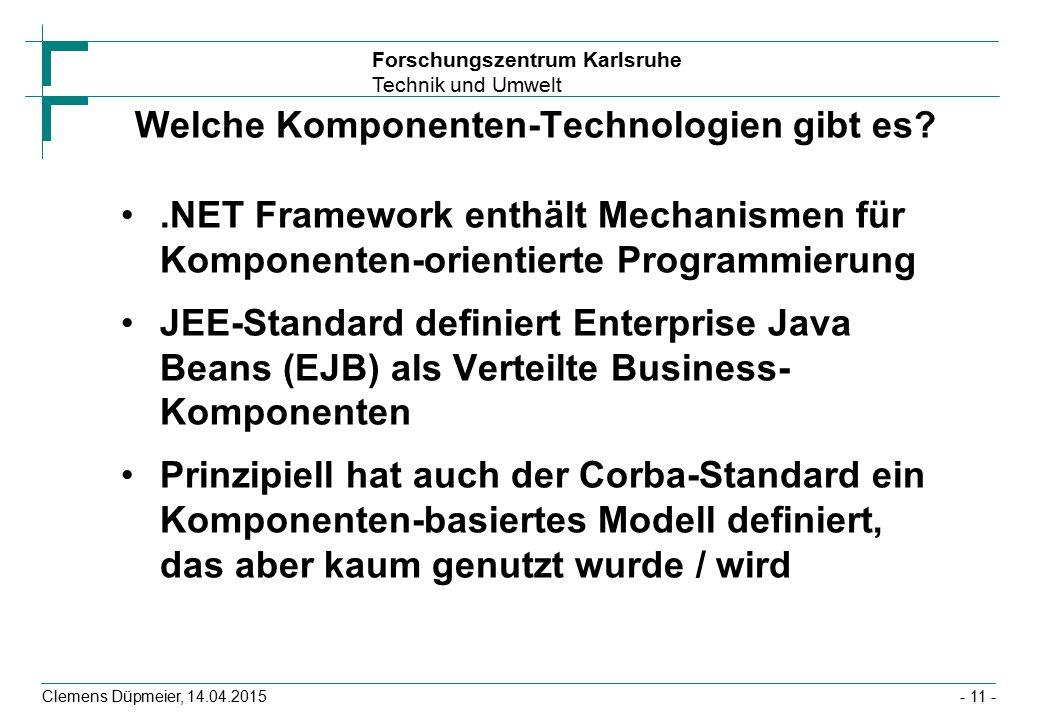 Forschungszentrum Karlsruhe Technik und Umwelt Clemens Düpmeier, 14.04.2015 Welche Komponenten-Technologien gibt es?.NET Framework enthält Mechanismen