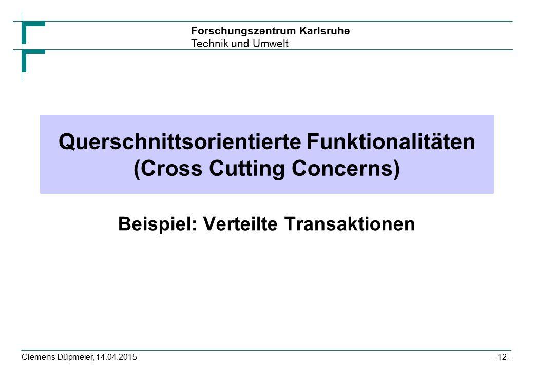 Forschungszentrum Karlsruhe Technik und Umwelt Clemens Düpmeier, 14.04.2015 Querschnittsorientierte Funktionalitäten (Cross Cutting Concerns) Beispiel