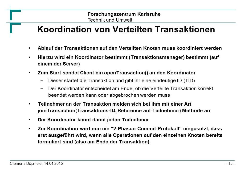 Forschungszentrum Karlsruhe Technik und Umwelt Clemens Düpmeier, 14.04.2015 Koordination von Verteilten Transaktionen Ablauf der Transaktionen auf den