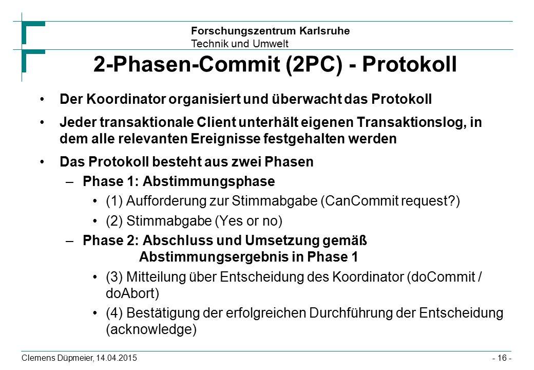 Forschungszentrum Karlsruhe Technik und Umwelt Clemens Düpmeier, 14.04.2015 2-Phasen-Commit (2PC) - Protokoll Der Koordinator organisiert und überwach