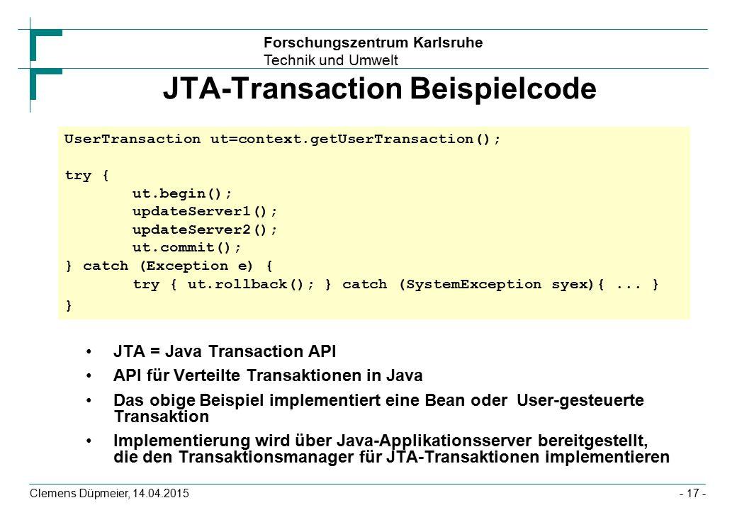 Forschungszentrum Karlsruhe Technik und Umwelt Clemens Düpmeier, 14.04.2015 JTA-Transaction Beispielcode JTA = Java Transaction API API für Verteilte