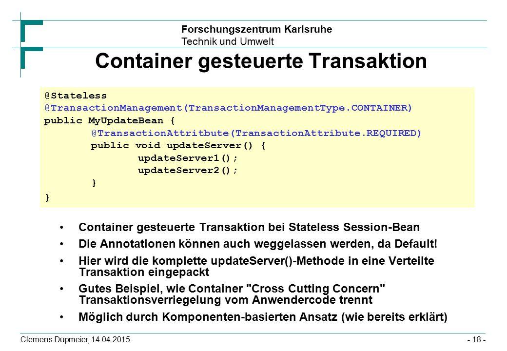 Forschungszentrum Karlsruhe Technik und Umwelt Clemens Düpmeier, 14.04.2015 Container gesteuerte Transaktion Container gesteuerte Transaktion bei Stat