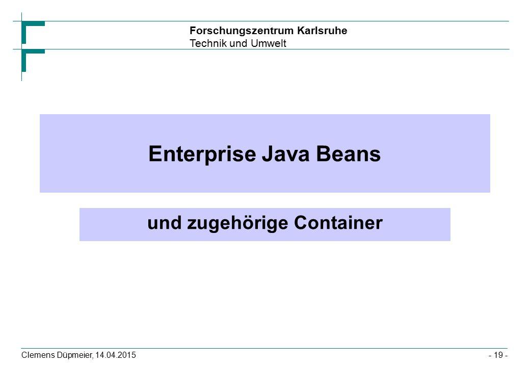 Forschungszentrum Karlsruhe Technik und Umwelt Clemens Düpmeier, 14.04.2015 Enterprise Java Beans und zugehörige Container - 19 -