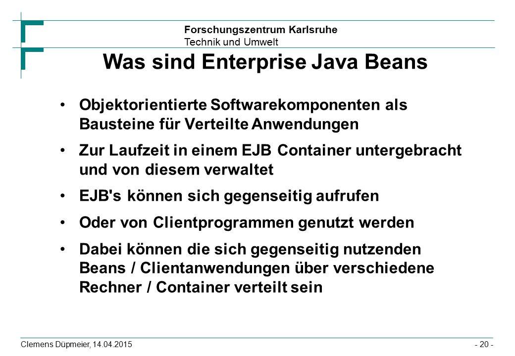 Forschungszentrum Karlsruhe Technik und Umwelt Clemens Düpmeier, 14.04.2015 Was sind Enterprise Java Beans Objektorientierte Softwarekomponenten als B