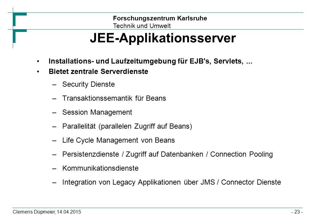 Forschungszentrum Karlsruhe Technik und Umwelt Clemens Düpmeier, 14.04.2015 JEE-Applikationsserver Installations- und Laufzeitumgebung für EJB's, Serv