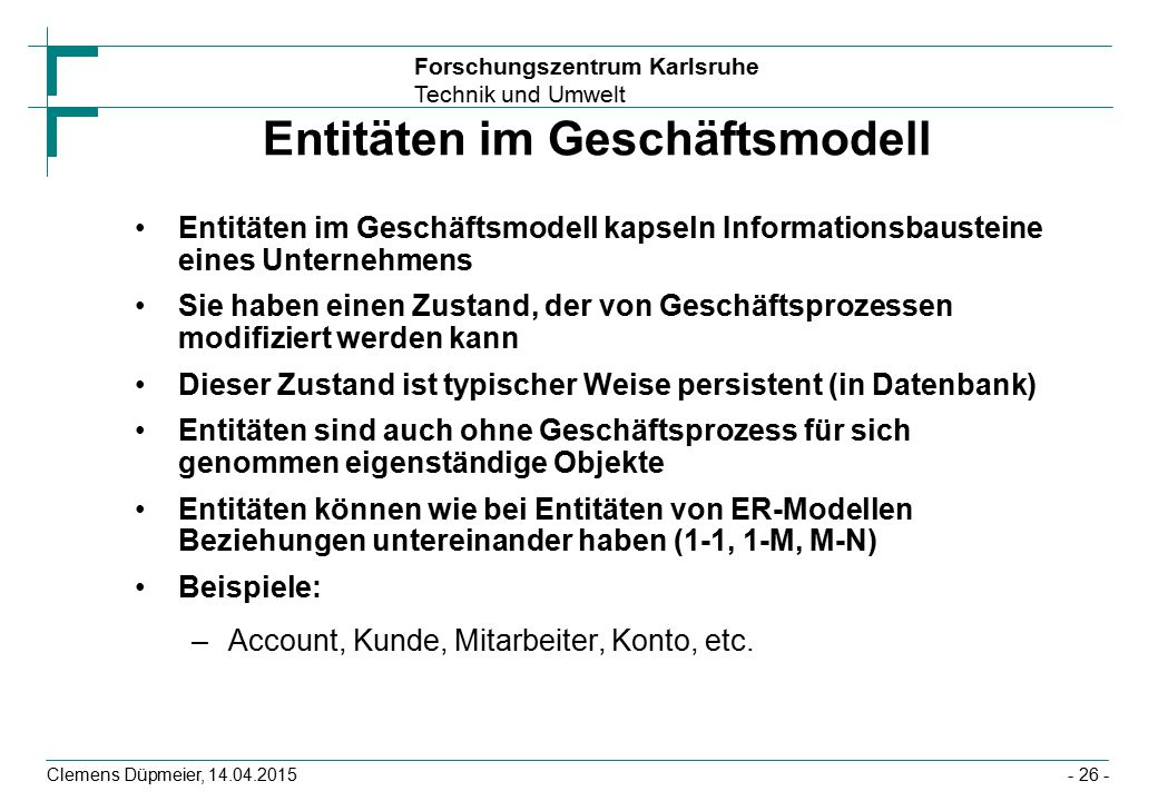 Forschungszentrum Karlsruhe Technik und Umwelt Clemens Düpmeier, 14.04.2015 Entitäten im Geschäftsmodell Entitäten im Geschäftsmodell kapseln Informat