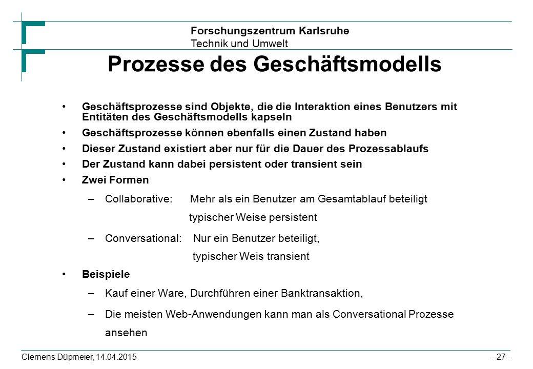 Forschungszentrum Karlsruhe Technik und Umwelt Clemens Düpmeier, 14.04.2015 Prozesse des Geschäftsmodells Geschäftsprozesse sind Objekte, die die Inte