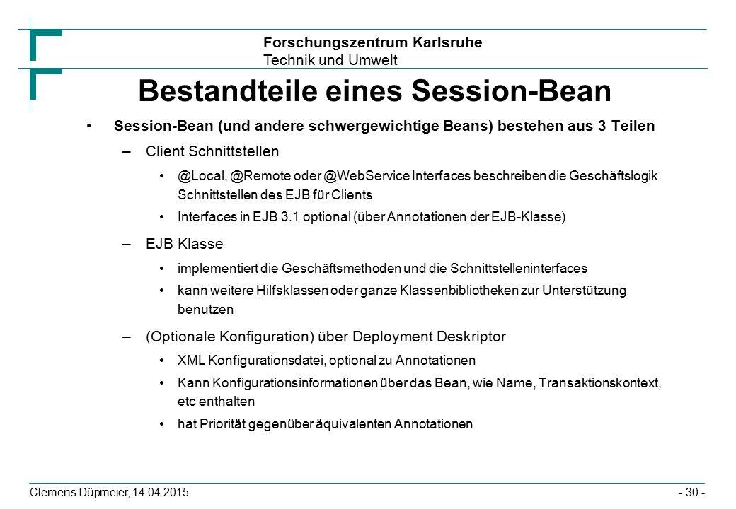 Forschungszentrum Karlsruhe Technik und Umwelt Clemens Düpmeier, 14.04.2015 Bestandteile eines Session-Bean Session-Bean (und andere schwergewichtige