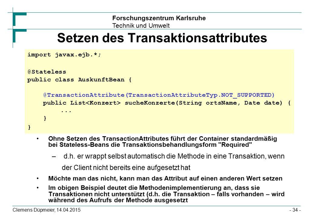 Forschungszentrum Karlsruhe Technik und Umwelt Clemens Düpmeier, 14.04.2015 Setzen des Transaktionsattributes Ohne Setzen des TransactionAttributes fü