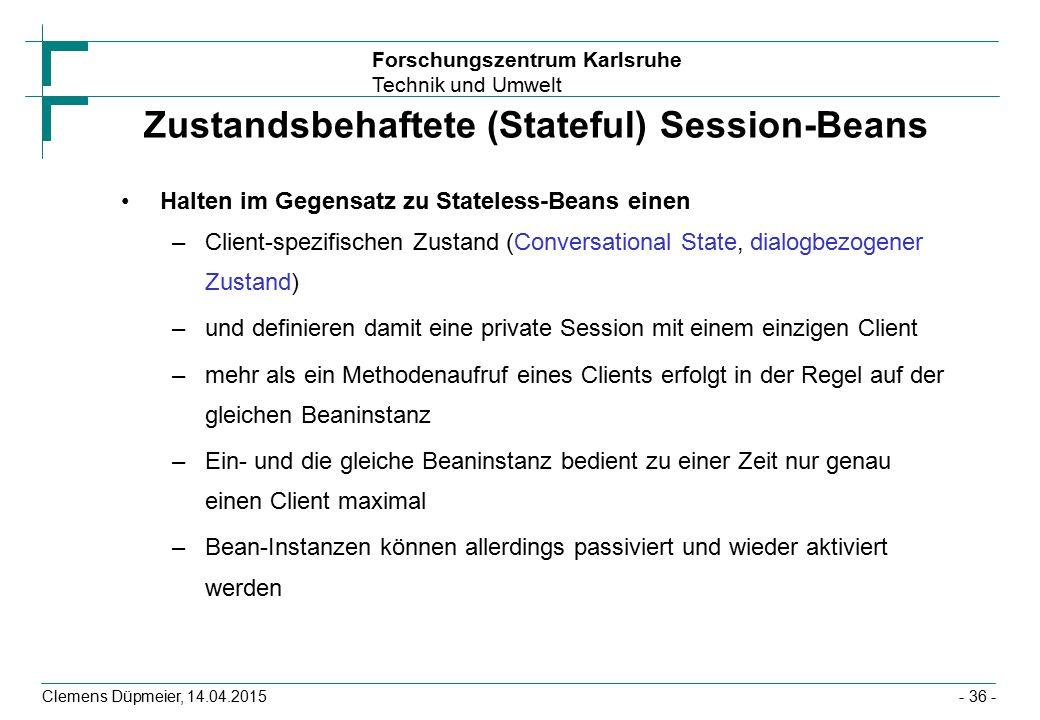 Forschungszentrum Karlsruhe Technik und Umwelt Clemens Düpmeier, 14.04.2015 Zustandsbehaftete (Stateful) Session-Beans Halten im Gegensatz zu Stateles
