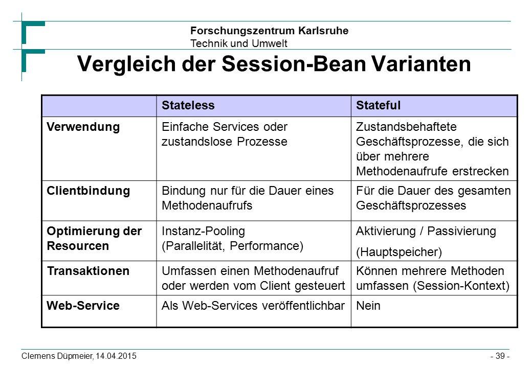 Forschungszentrum Karlsruhe Technik und Umwelt Clemens Düpmeier, 14.04.2015 Vergleich der Session-Bean Varianten StatelessStateful VerwendungEinfache