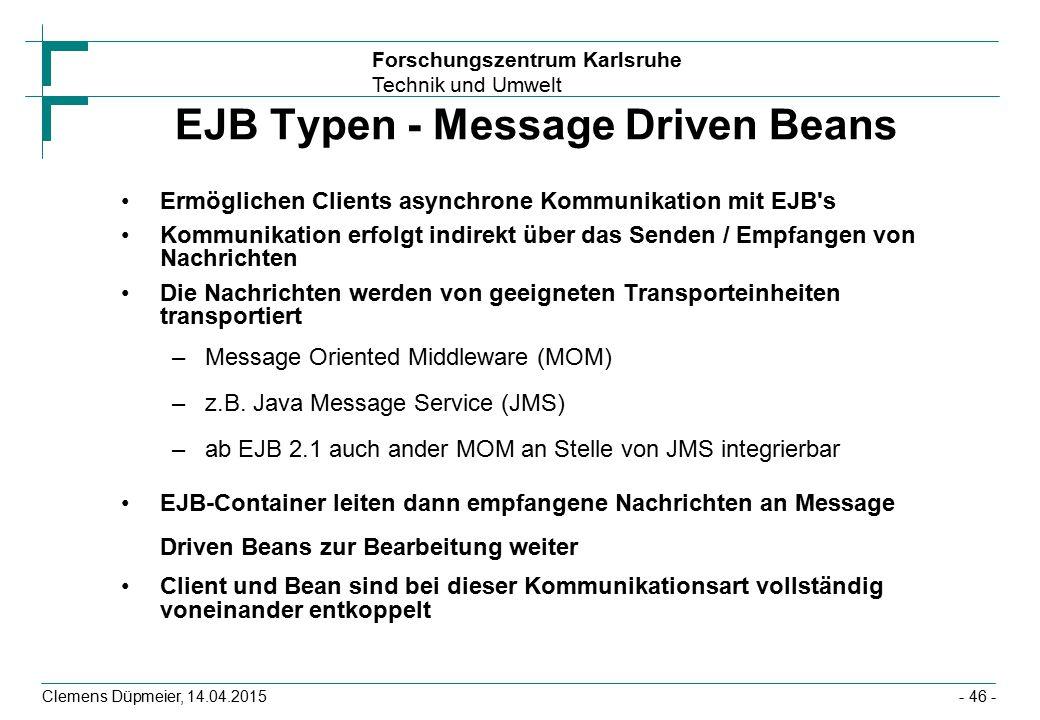 Forschungszentrum Karlsruhe Technik und Umwelt Clemens Düpmeier, 14.04.2015 EJB Typen - Message Driven Beans Ermöglichen Clients asynchrone Kommunikat