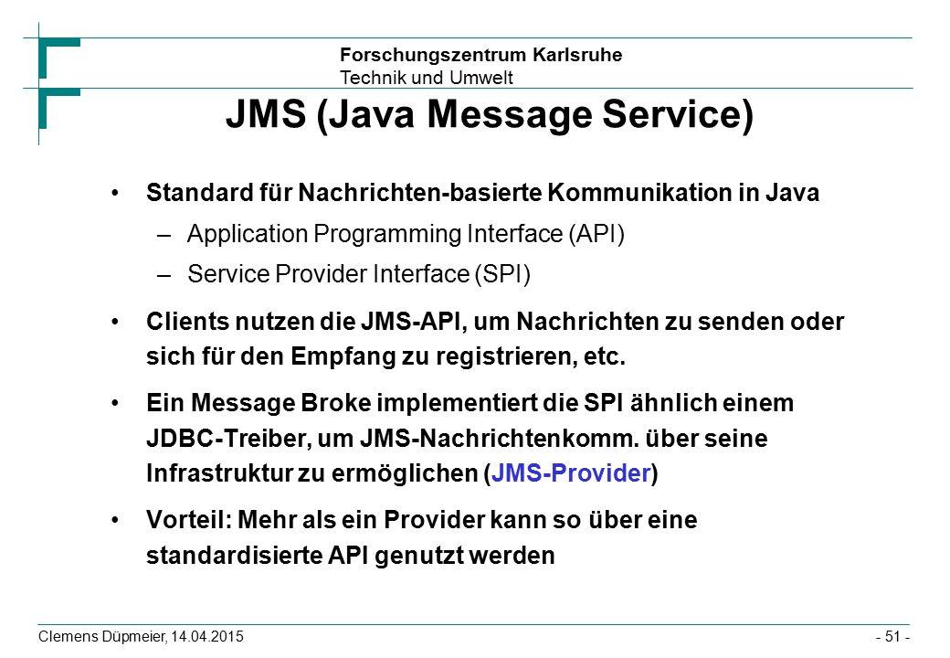 Forschungszentrum Karlsruhe Technik und Umwelt Clemens Düpmeier, 14.04.2015 JMS (Java Message Service) Standard für Nachrichten-basierte Kommunikation