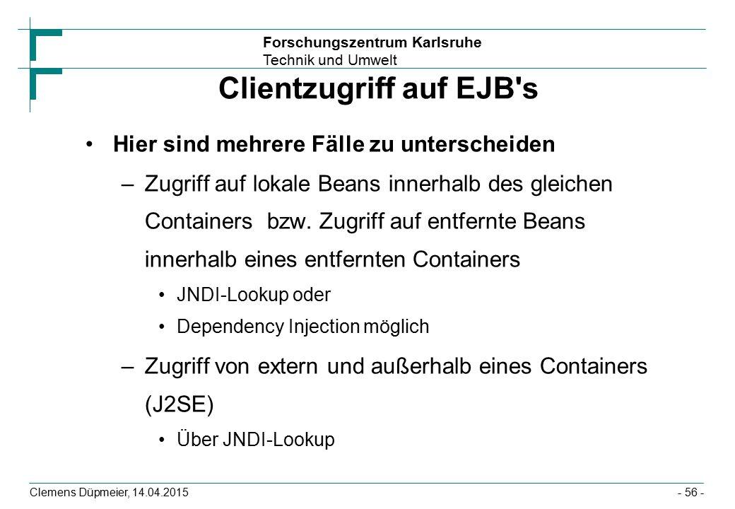Forschungszentrum Karlsruhe Technik und Umwelt Clemens Düpmeier, 14.04.2015 Clientzugriff auf EJB's Hier sind mehrere Fälle zu unterscheiden –Zugriff