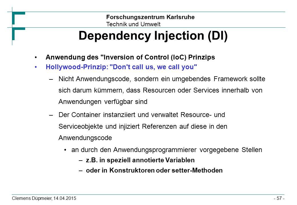 Forschungszentrum Karlsruhe Technik und Umwelt Clemens Düpmeier, 14.04.2015 Dependency Injection (DI) Anwendung des