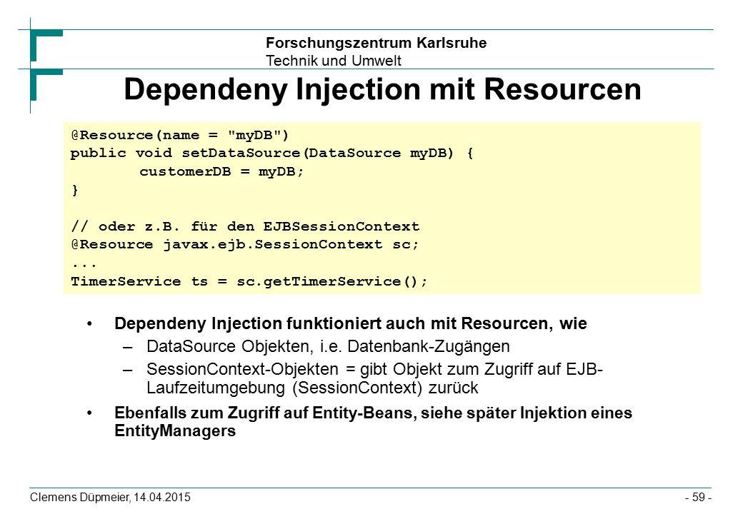 Forschungszentrum Karlsruhe Technik und Umwelt Clemens Düpmeier, 14.04.2015 Dependeny Injection mit Resourcen Dependeny Injection funktioniert auch mi