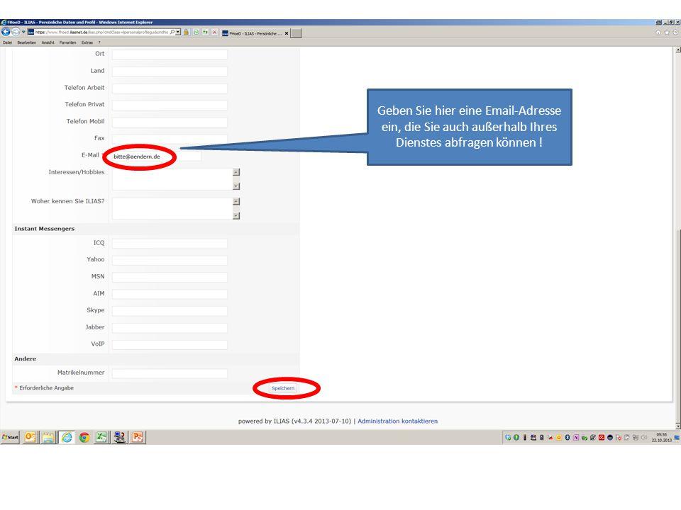 Geben Sie hier eine Email-Adresse ein, die Sie auch außerhalb Ihres Dienstes abfragen können !