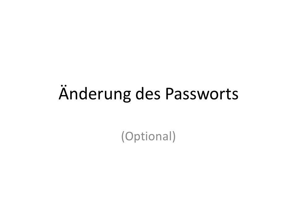 Änderung des Passworts (Optional)
