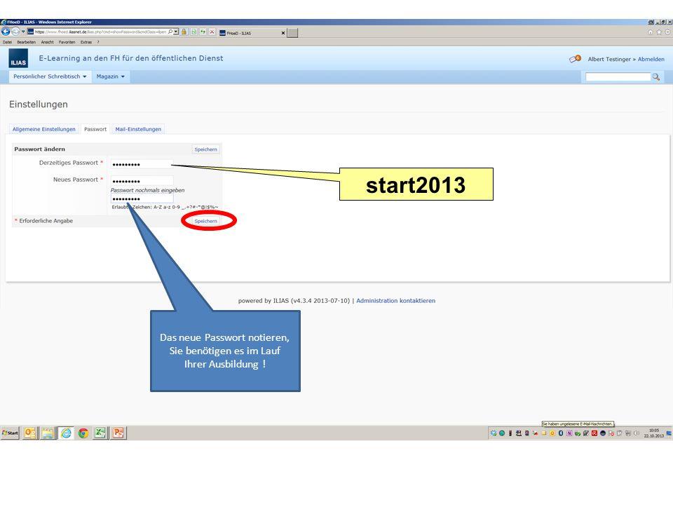 start2013 Das neue Passwort notieren, Sie benötigen es im Lauf Ihrer Ausbildung !